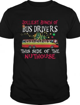 Jolliest Bunch Of Bus Drivers This Side Of The Nuthouse Merry Christmas shirt