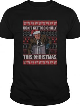 Kevin Malone Dont Get Too Chilly This Christmas Ugly shirt