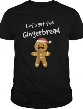 Lets Get This Bread Shirt Gingerbread Funny Christmas shirt