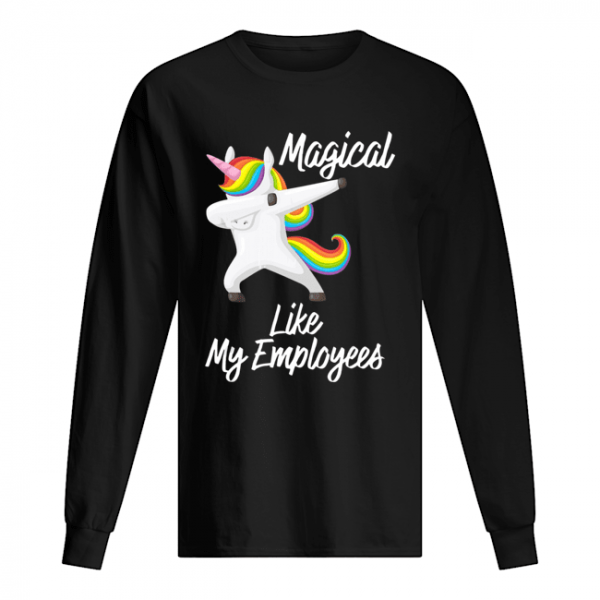 Magical Like My Employees Dabbing Unicorn  Long Sleeved T-shirt