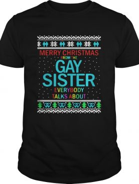 Merry Christmas From The Gay Sister Everybody Talks About Christmas shirt