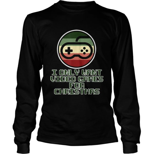 Only want Video Games for Christmas  LongSleeve