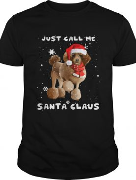 Poodle just call me santa claus Crewneck shirt