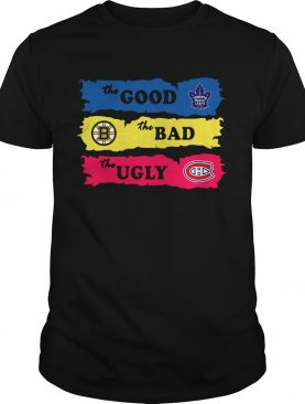 The Good Toronto Maple Leafs The Bad Boston Bruins The Ugly Canadiens Montreal shirt