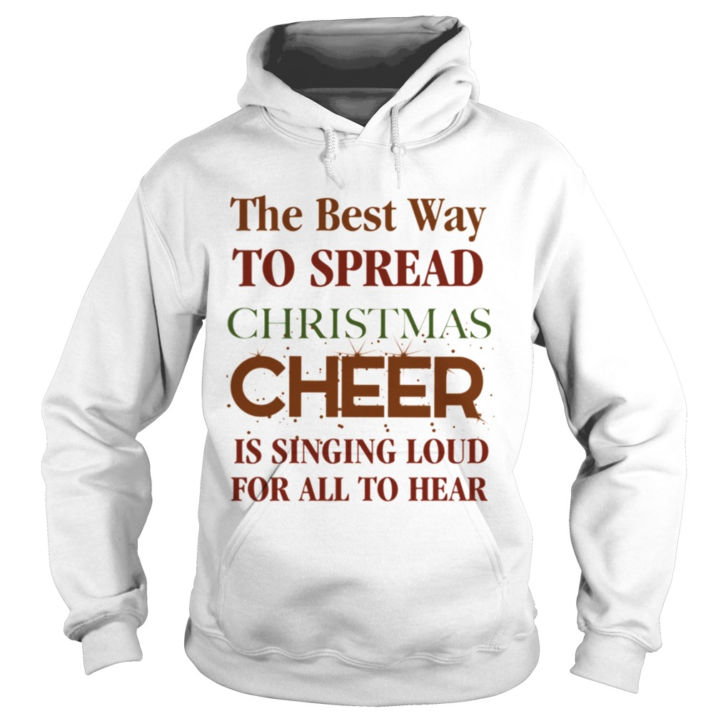 The best way to spread Christmas Cheer is singing loud for all to hear Hoodie