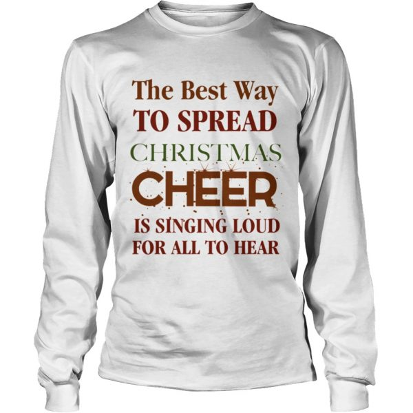 The best way to spread Christmas Cheer is singing loud for all to hear  LongSleeve