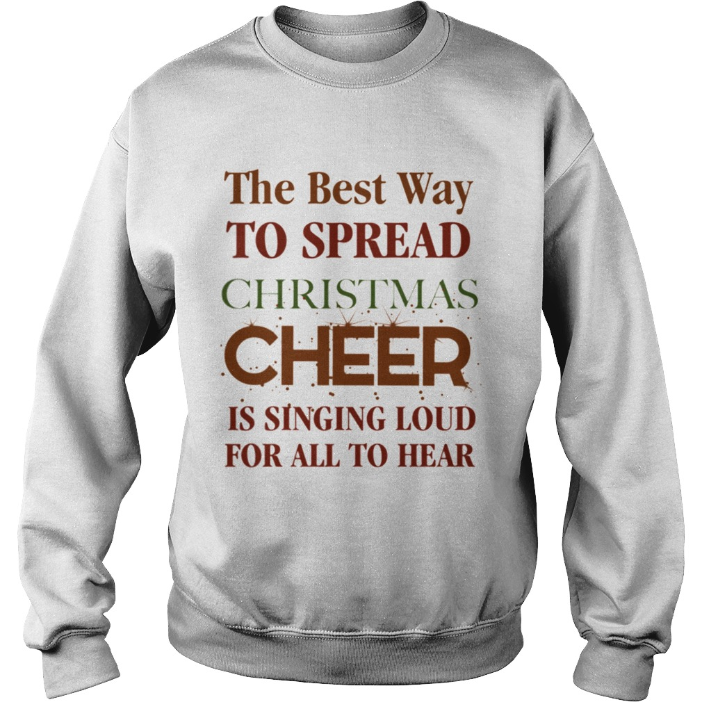 The best way to spread Christmas Cheer is singing loud for all to hear Sweatshirt