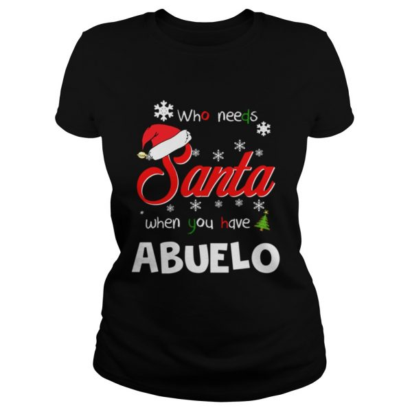 Who Needs Santa When You Have Abuelo Christmas Funny Party  Classic Ladies