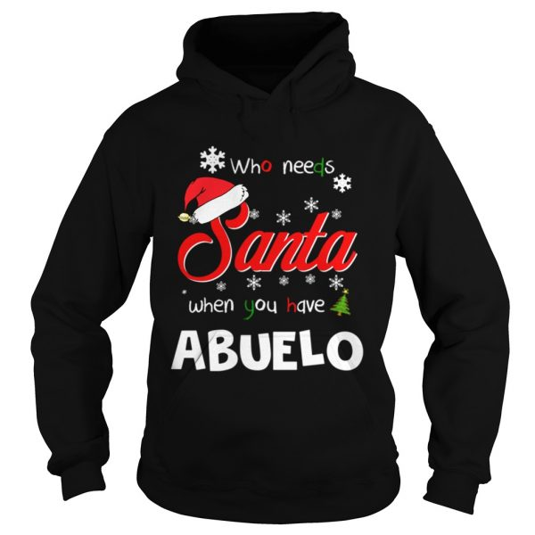 Who Needs Santa When You Have Abuelo Christmas Funny Party  Hoodie