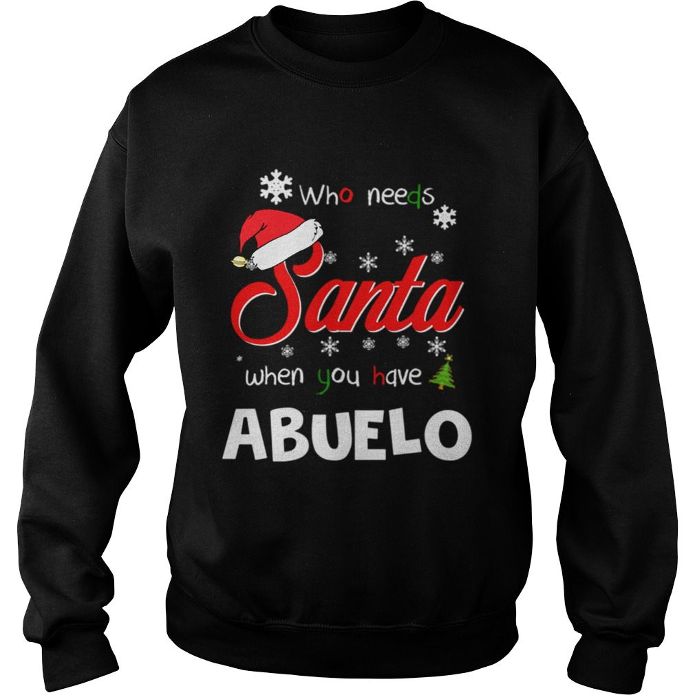 Who Needs Santa When You Have Abuelo Christmas Funny Party Sweatshirt