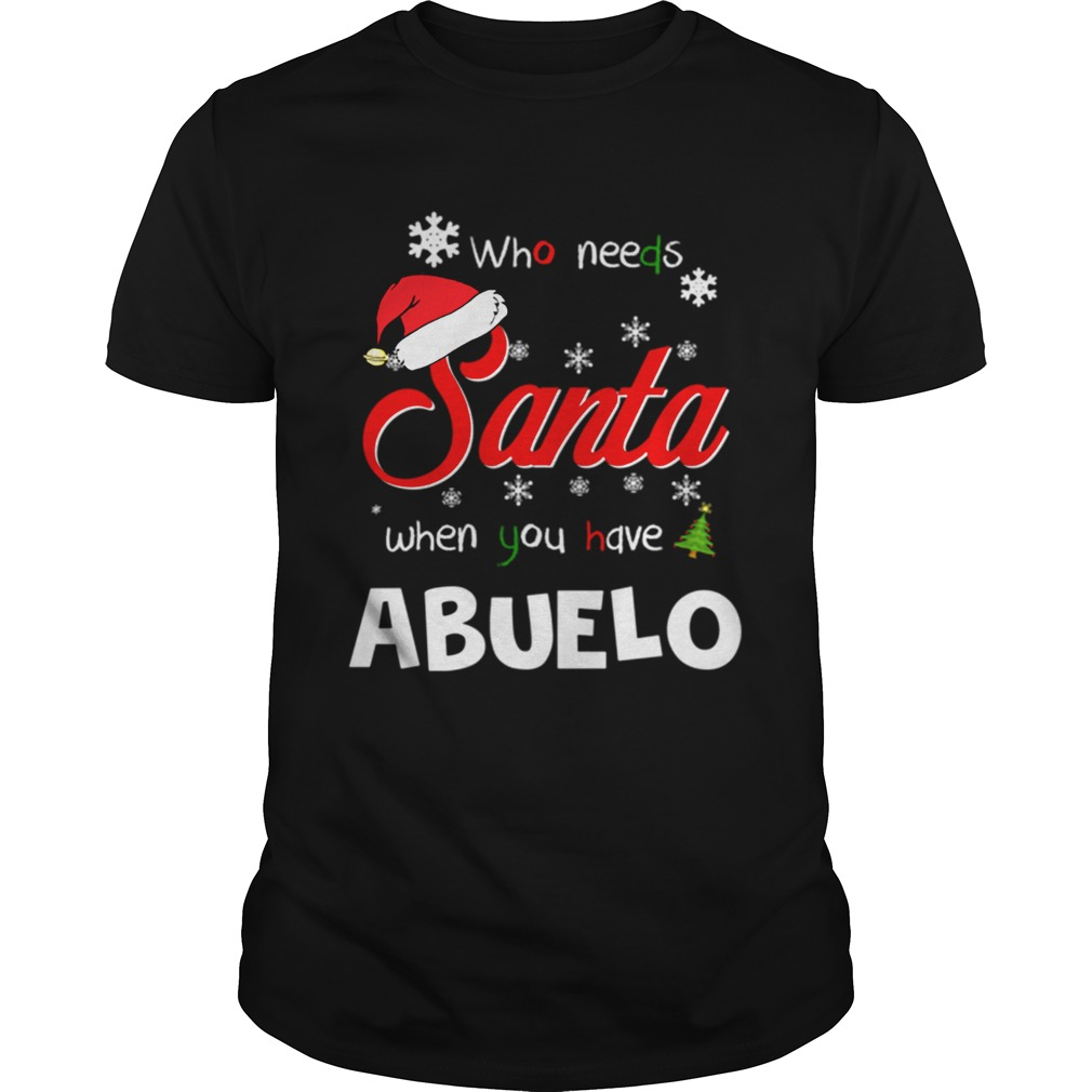 Who Needs Santa When You Have Abuelo Christmas Funny Party Unisex