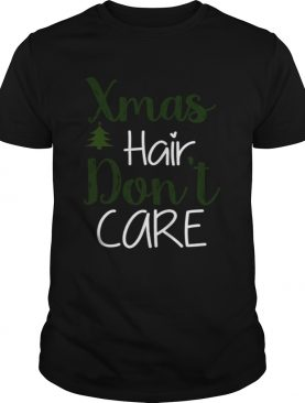 Xmas Hair Dont Care Christmas Hair Holiday Funny shirt