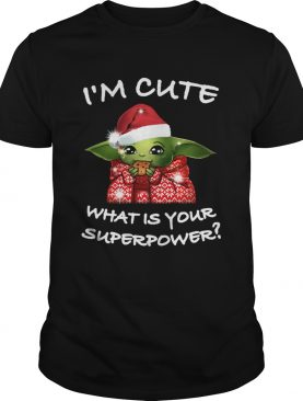 Baby Yoda I'm cute what is your superpower Christmas shirt