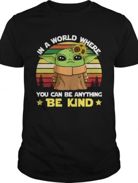 Baby Yoda in a world where you can be anything be kind vintage shirt