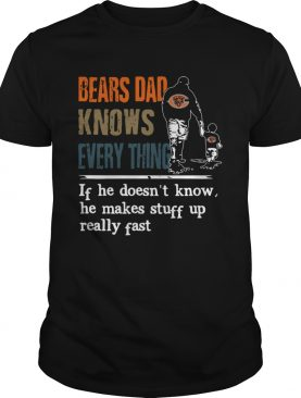 Bears dad know everything if he doesnt know he make stuff up really fast shirt