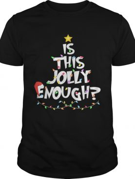 Christmas Tree Is This Jolly Enough shirt