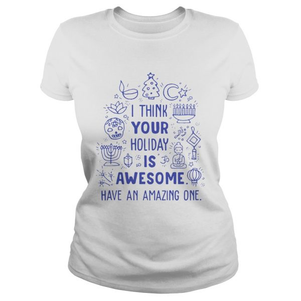 I think your holiday is awesome have an amazing one  Classic Ladies