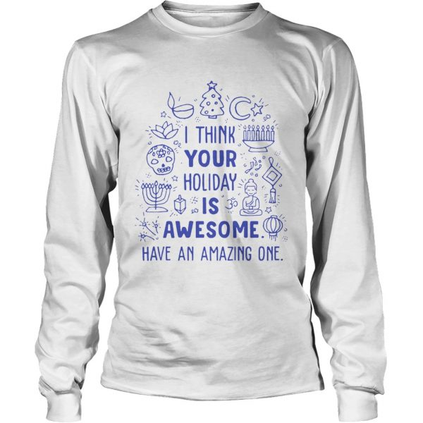 I think your holiday is awesome have an amazing one  LongSleeve