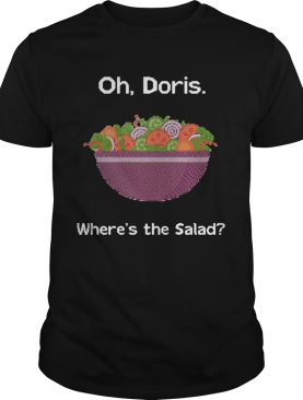 Oh doris where's the Salad shirt
