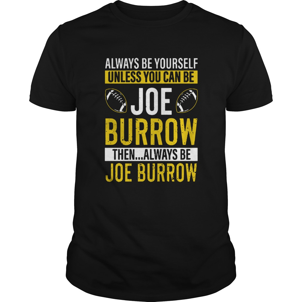 Always Be Yourself Unless You Can Be Joe Burrow Unisex