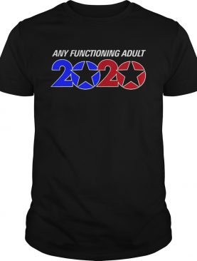 Any Functioning Adult 2020 shirt