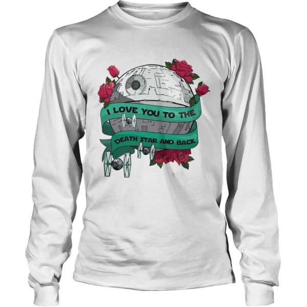 I love you to the death star and back Valentines day  LongSleeve