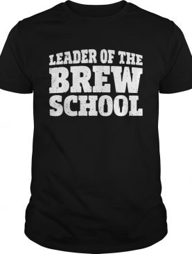Saint Patricks Day Leader Of The Brew School shirt