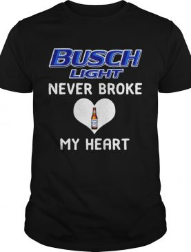 Busch Light never broke my heart shirt