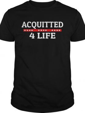 Impeachment Donald Trump Acquitted 4 Life shirt