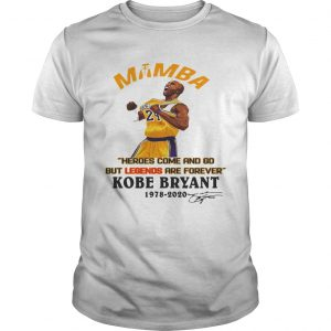 Mamba Heroes Come And Go But Legends Are Forever Kobe Bryant 19782020 Signature  Unisex