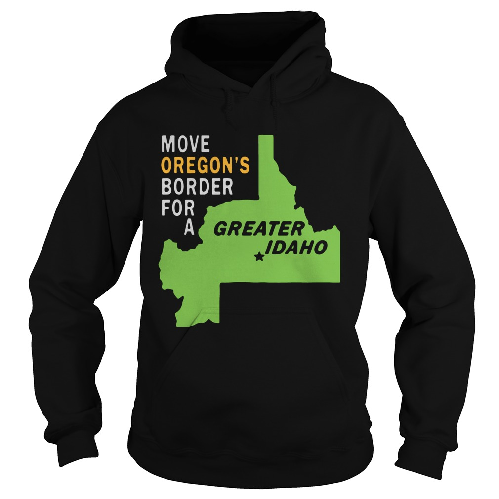 Move oregons border for greater Idaho Hoodie
