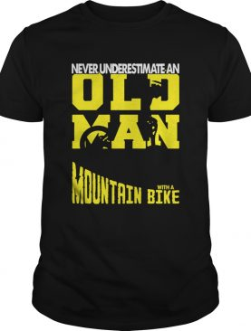 Never Underestimate An Old Man With A Mountain Bike shirt