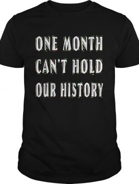 One Month Cant Hold Our History shirt
