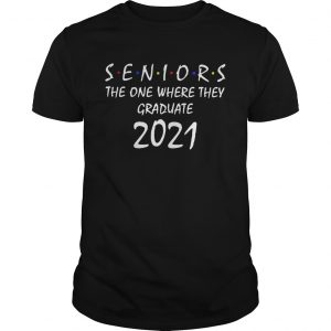 Seniors the one where they graduate 2021 Friends  Unisex