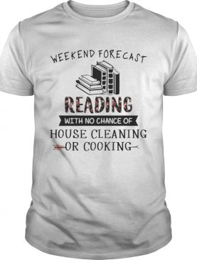 Weekend forecast reading with no chance of house cleaning flower shirt