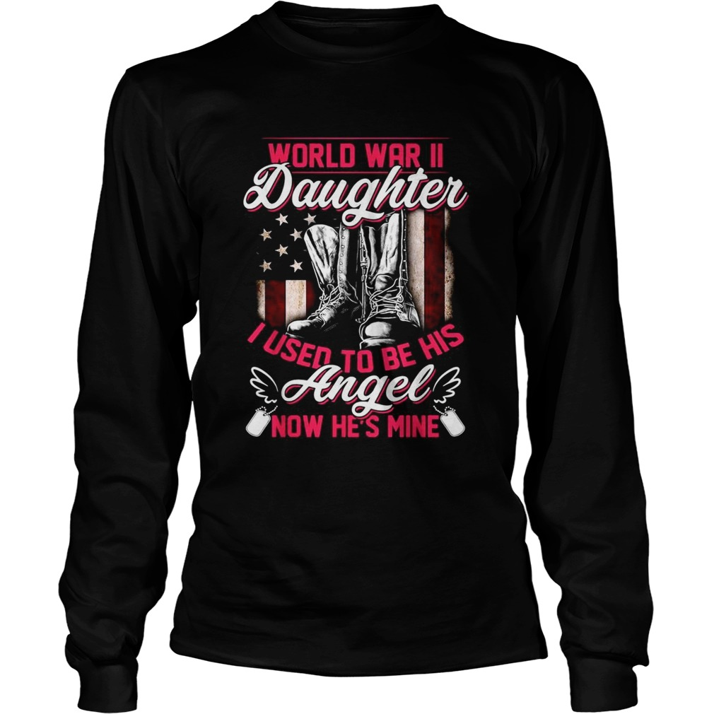 World war II daughter I used to be his angel now hes mine LongSleeve