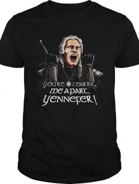 Youre Tearing Me Apart Yennefer shirt