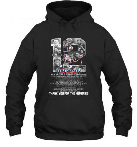 12 Tom Brady New England Patriots 2000 2020 Signature Thank You For The Memories T-Shirt Unisex Hoodie