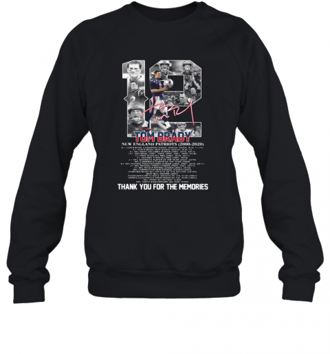 12 Tom Brady New England Patriots 2000 2020 Signature Thank You For The Memories T-Shirt Unisex Sweatshirt