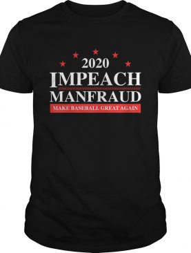 2020 Impeach Manfraud Make Baseball Great Again shirt
