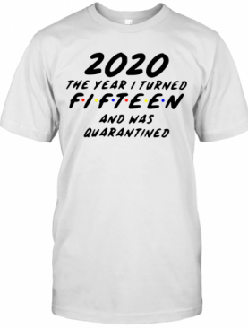 2020 The Year I Turned Fifteen And Was Quarantined T-Shirt