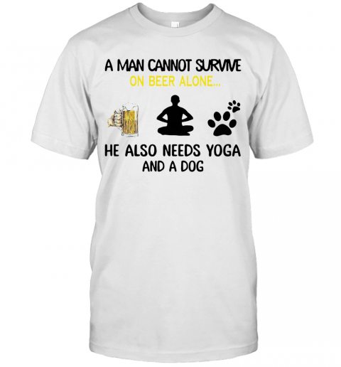 A Man Cannot Survive On Beer Alone He Also Needs Yoga And A Dog T-Shirt