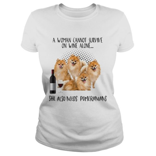 A Woman Cannot Survive Survive On Wine Alone She Also Needs Pomeranians  Classic Ladies