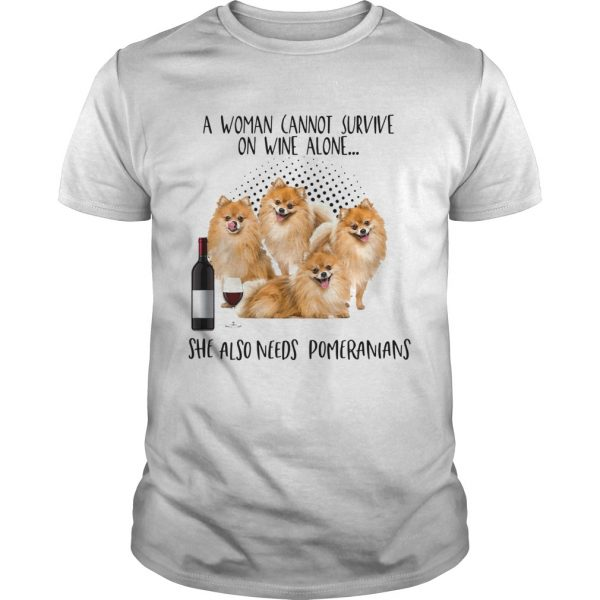 A Woman Cannot Survive Survive On Wine Alone She Also Needs Pomeranians  Unisex