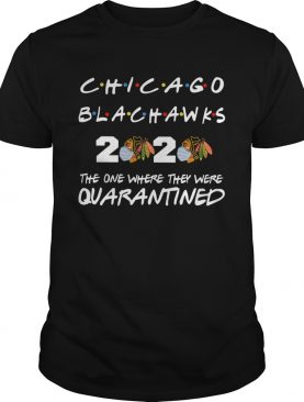 Chicago Blackhawks 2020 the one where they were quarantined shirt