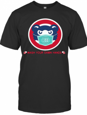 Chicago Cubs Wash Your Damn Hands Covid 19 T-Shirt