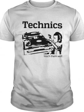 Dj Technics Teach Them Well shirt