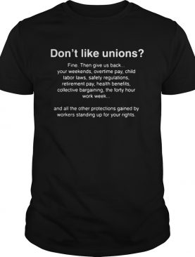 Dont Like Unions Fine Then Give Us Back Your Weekends shirt