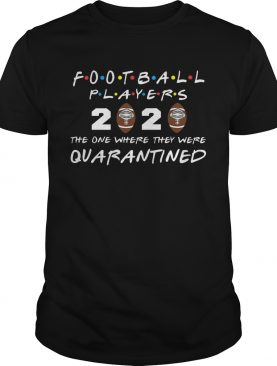 Football players 2020 the one where they were quarantined shirt
