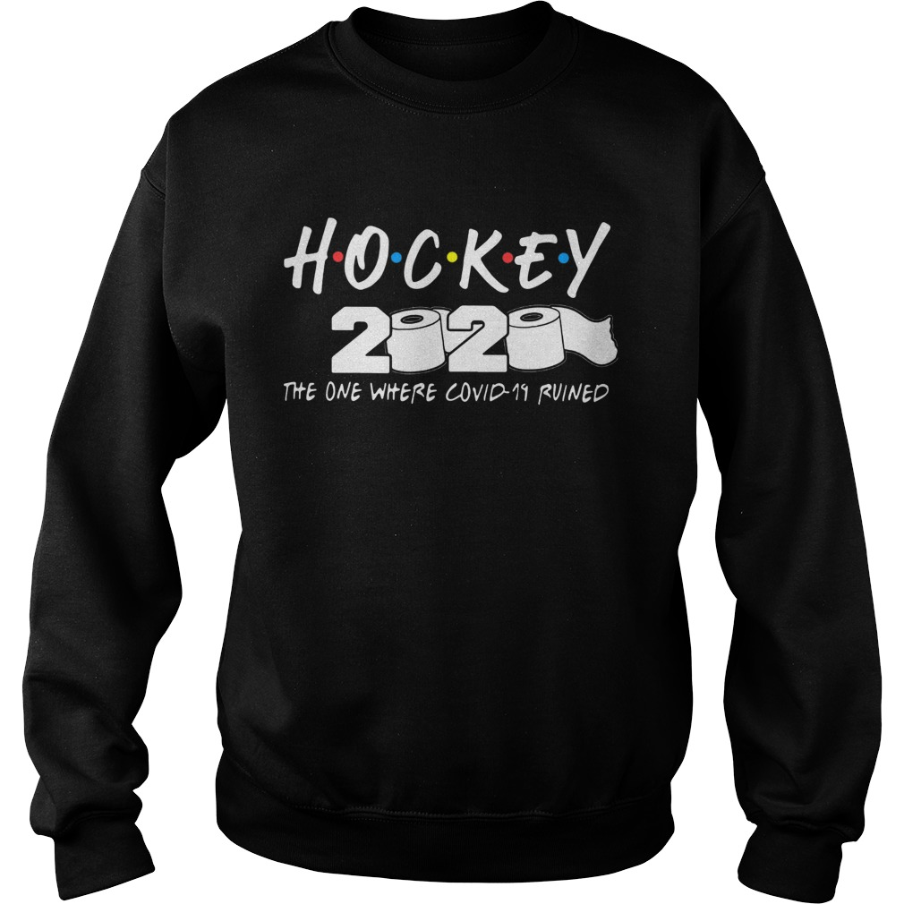 Hockey 2020 The One Where Covid19 Ruined Sweatshirt